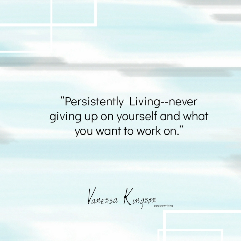 Persistently Living Never Giving Up